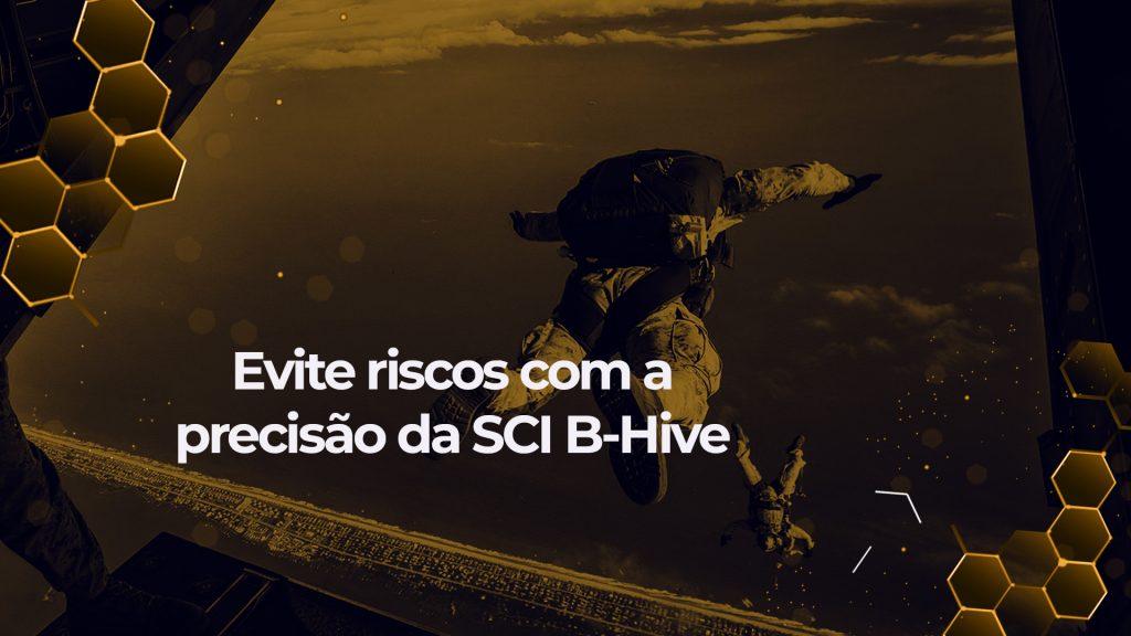Evite riscos com a precisão da SCI BHive